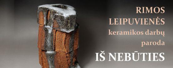 Rimos Leipuvienės keramikos paroda IŠ NEBŪTIES
